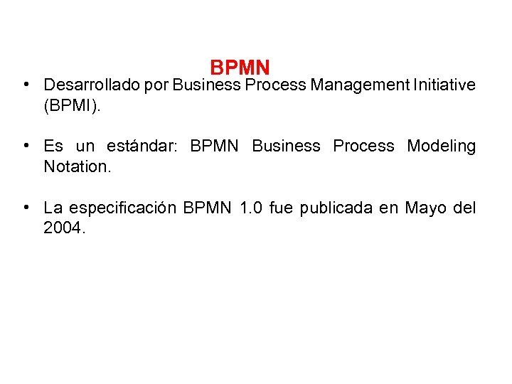 BPMN • Desarrollado por Business Process Management Initiative (BPMI). • Es un estándar: BPMN