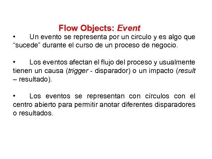 Flow Objects: Event • Un evento se representa por un circulo y es algo