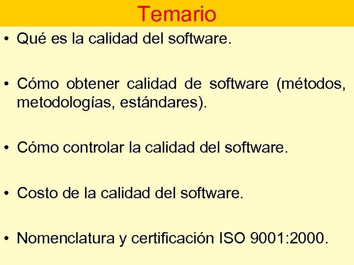 Temario • Qué es la calidad del software. • Cómo obtener calidad de software