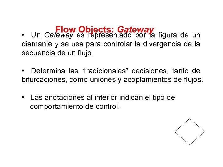 Flow Objects: Gateway • Un Gateway es representado por la figura de un diamante