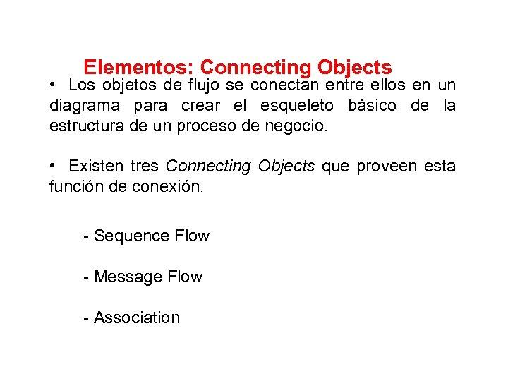 Elementos: Connecting Objects • Los objetos de flujo se conectan entre ellos en un