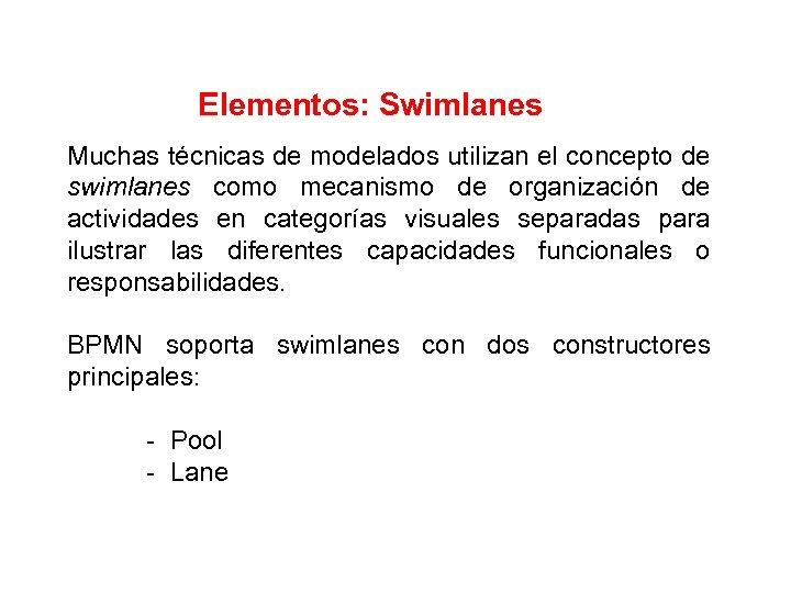 Elementos: Swimlanes Muchas técnicas de modelados utilizan el concepto de swimlanes como mecanismo de