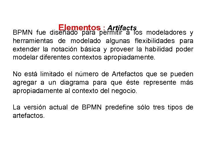 Elementos : Artifacts BPMN fue diseñado para permitir a los modeladores y herramientas de