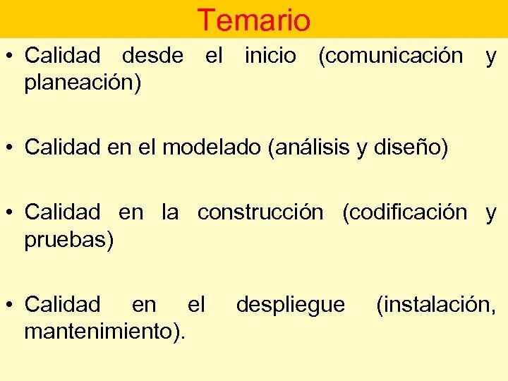 Temario • Calidad desde el inicio (comunicación y planeación) • Calidad en el modelado