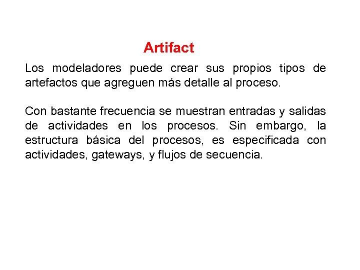 Artifact Los modeladores puede crear sus propios tipos de artefactos que agreguen más detalle