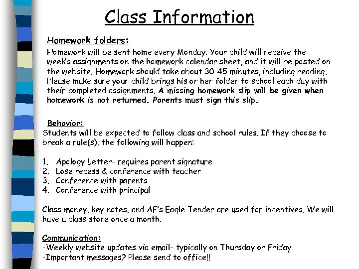 Class Information Homework folders: Homework will be sent home every Monday. Your child will
