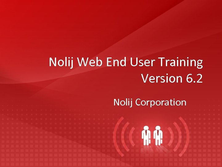 Nolij Web End User Training Version 6. 2 Nolij Corporation