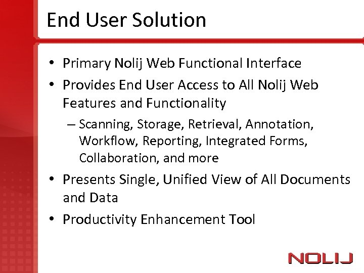 End User Solution • Primary Nolij Web Functional Interface • Provides End User Access