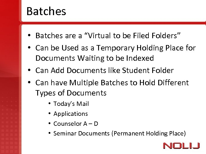 """Batches • Batches are a """"Virtual to be Filed Folders"""" • Can be Used"""