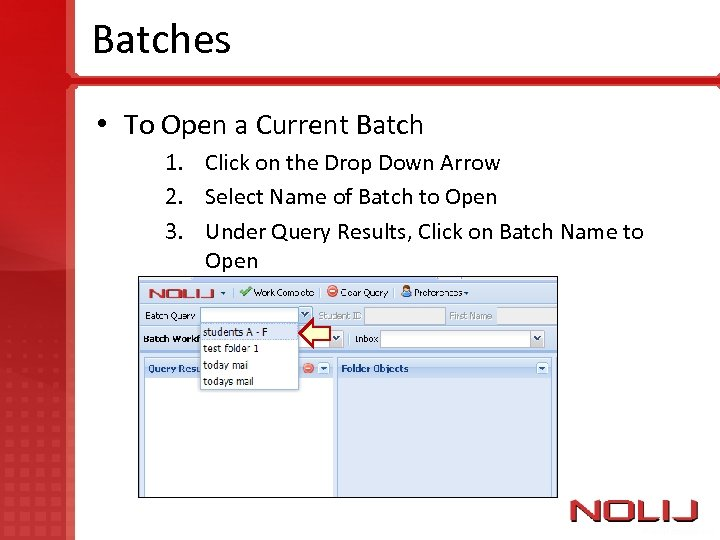Batches • To Open a Current Batch 1. Click on the Drop Down Arrow