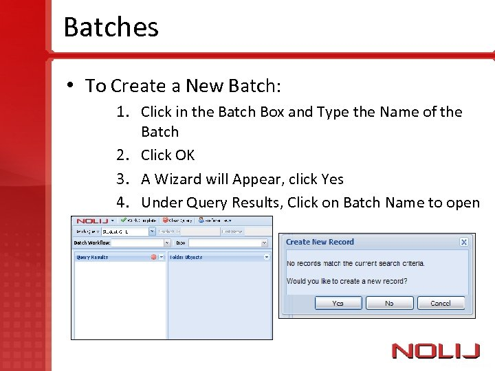 Batches • To Create a New Batch: 1. Click in the Batch Box and