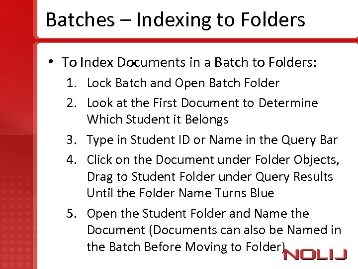 Batches – Indexing to Folders • To Index Documents in a Batch to Folders: