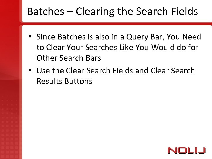 Batches – Clearing the Search Fields • Since Batches is also in a Query