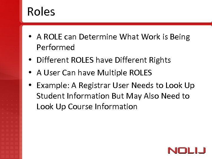 Roles • A ROLE can Determine What Work is Being Performed • Different ROLES