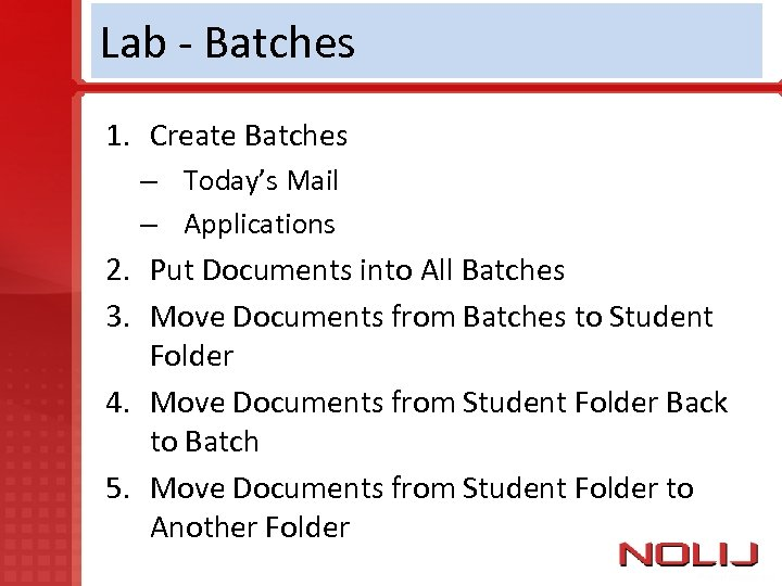 Lab - Batches 1. Create Batches – Today's Mail – Applications 2. Put Documents