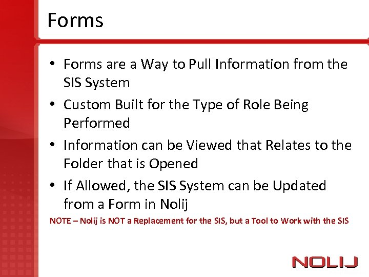 Forms • Forms are a Way to Pull Information from the SIS System •