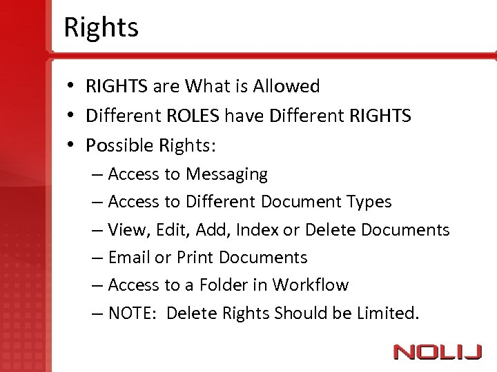 Rights • RIGHTS are What is Allowed • Different ROLES have Different RIGHTS •