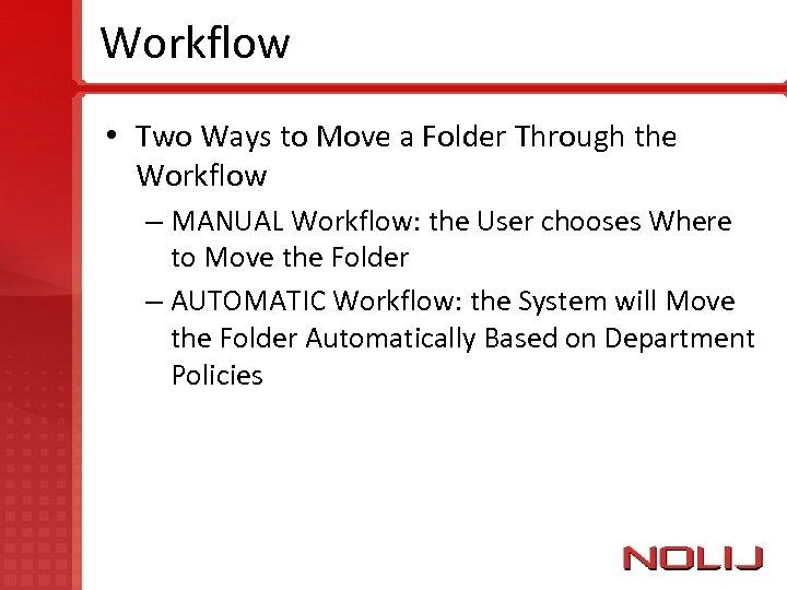 Workflow • Two Ways to Move a Folder Through the Workflow – MANUAL Workflow: