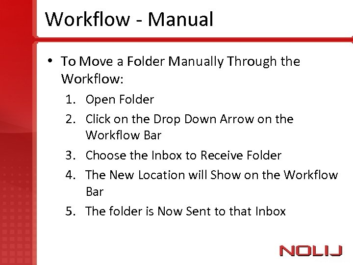 Workflow - Manual • To Move a Folder Manually Through the Workflow: 1. Open
