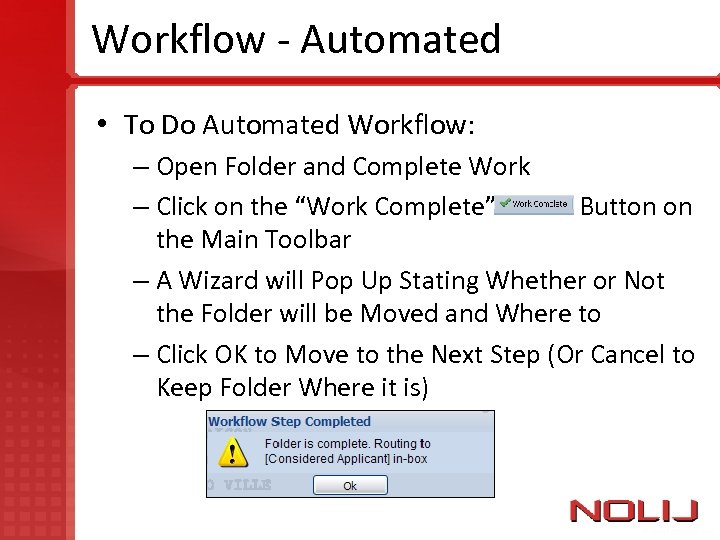 Workflow - Automated • To Do Automated Workflow: – Open Folder and Complete Work