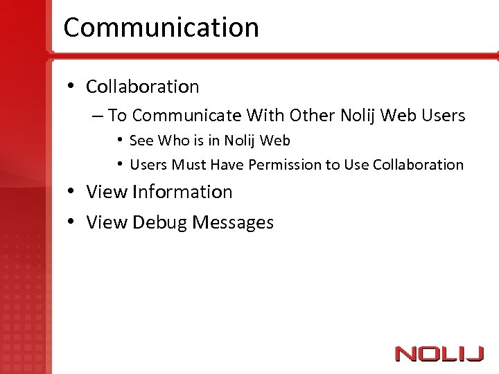 Communication • Collaboration – To Communicate With Other Nolij Web Users • See Who