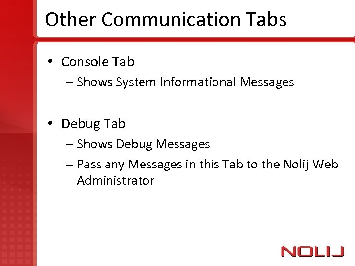 Other Communication Tabs • Console Tab – Shows System Informational Messages • Debug Tab