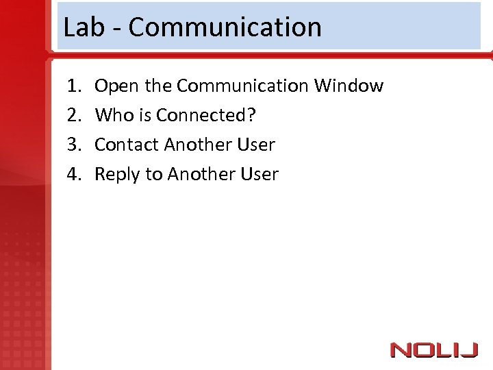 Lab - Communication 1. 2. 3. 4. Open the Communication Window Who is Connected?