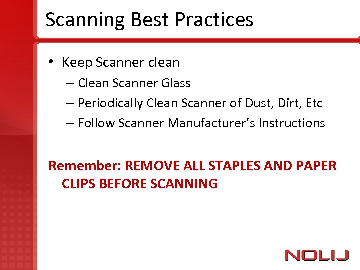 Scanning Best Practices • Keep Scanner clean – Clean Scanner Glass – Periodically Clean