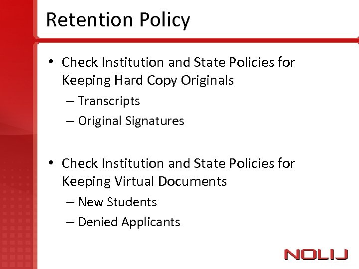 Retention Policy • Check Institution and State Policies for Keeping Hard Copy Originals –