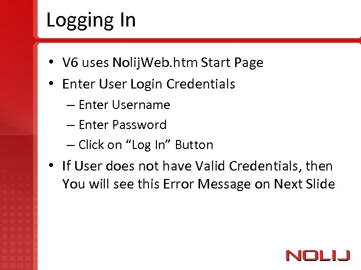 Logging In • V 6 uses Nolij. Web. htm Start Page • Enter User