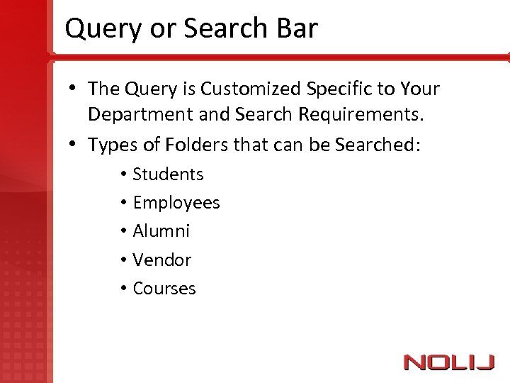 Query or Search Bar • The Query is Customized Specific to Your Department and