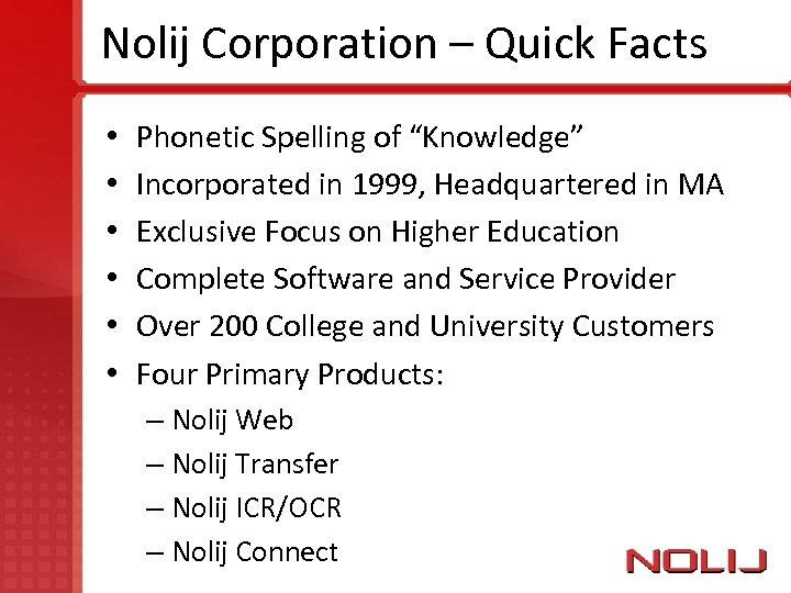 """Nolij Corporation – Quick Facts • • • Phonetic Spelling of """"Knowledge"""" Incorporated in"""