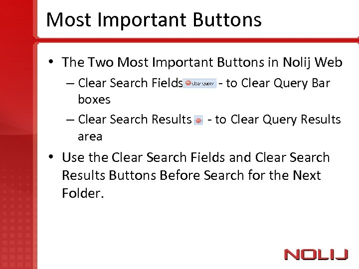 Most Important Buttons • The Two Most Important Buttons in Nolij Web – Clear