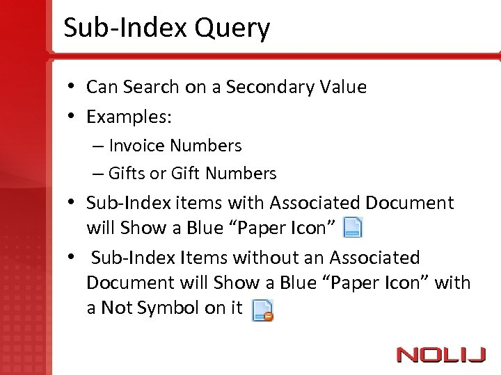 Sub-Index Query • Can Search on a Secondary Value • Examples: – Invoice Numbers