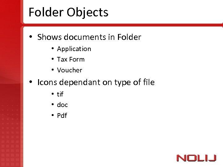 Folder Objects • Shows documents in Folder • Application • Tax Form • Voucher
