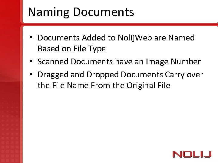 Naming Documents • Documents Added to Nolij. Web are Named Based on File Type