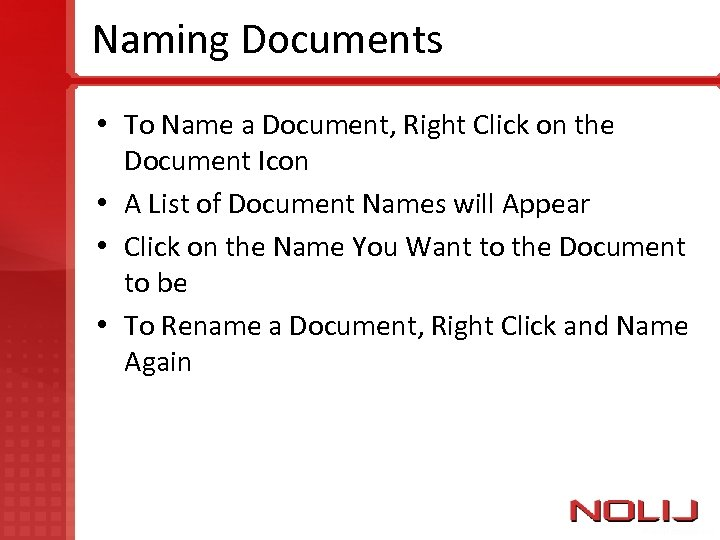Naming Documents • To Name a Document, Right Click on the Document Icon •