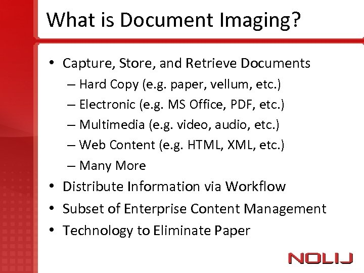 What is Document Imaging? • Capture, Store, and Retrieve Documents – Hard Copy (e.
