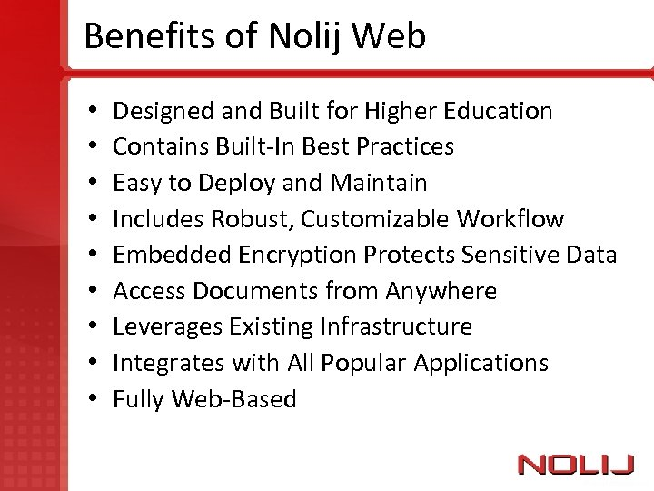 Benefits of Nolij Web • • • Designed and Built for Higher Education Contains