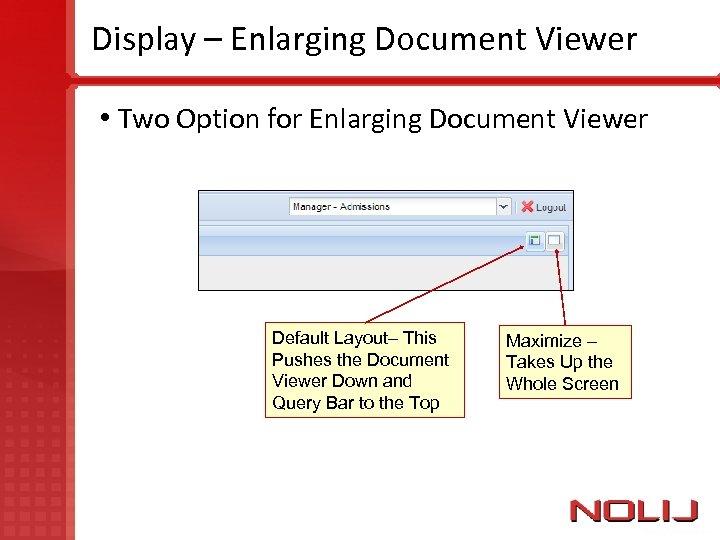 Display – Enlarging Document Viewer • Two Option for Enlarging Document Viewer Default Layout–