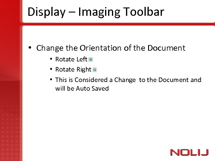 Display – Imaging Toolbar • Change the Orientation of the Document • Rotate Left