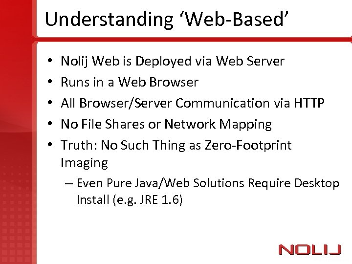 Understanding 'Web-Based' • • • Nolij Web is Deployed via Web Server Runs in