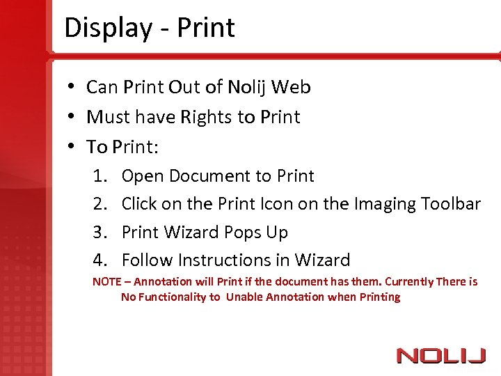 Display - Print • Can Print Out of Nolij Web • Must have Rights