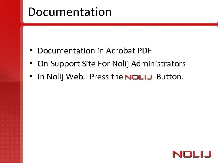Documentation • Documentation in Acrobat PDF • On Support Site For Nolij Administrators •