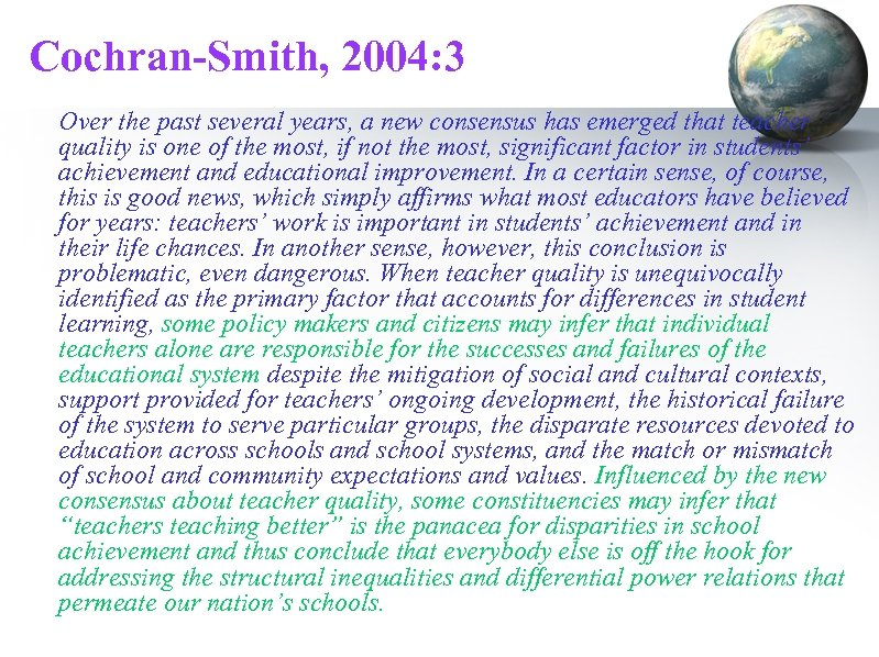 Cochran-Smith, 2004: 3 Over the past several years, a new consensus has emerged that