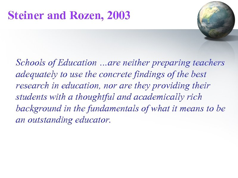 Steiner and Rozen, 2003 Schools of Education …are neither preparing teachers adequately to use