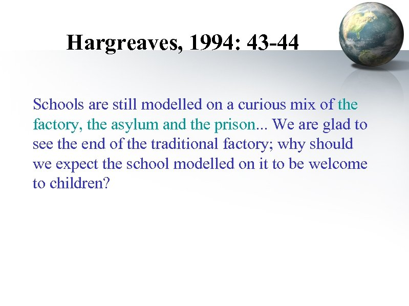 Hargreaves, 1994: 43 -44 Schools are still modelled on a curious mix of the