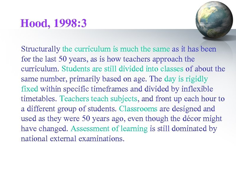 Hood, 1998: 3 Structurally the curriculum is much the same as it has been