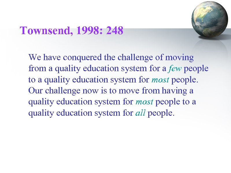 Townsend, 1998: 248 We have conquered the challenge of moving from a quality education