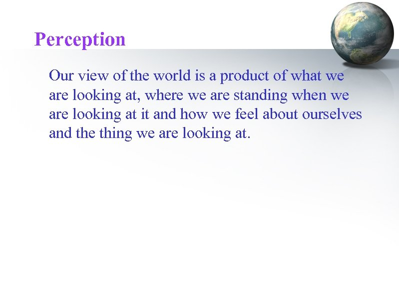 Perception Our view of the world is a product of what we are looking
